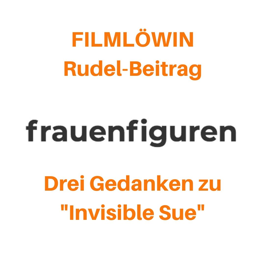 frauenfiguren rudelbeitrag filmlöwin invisible sue