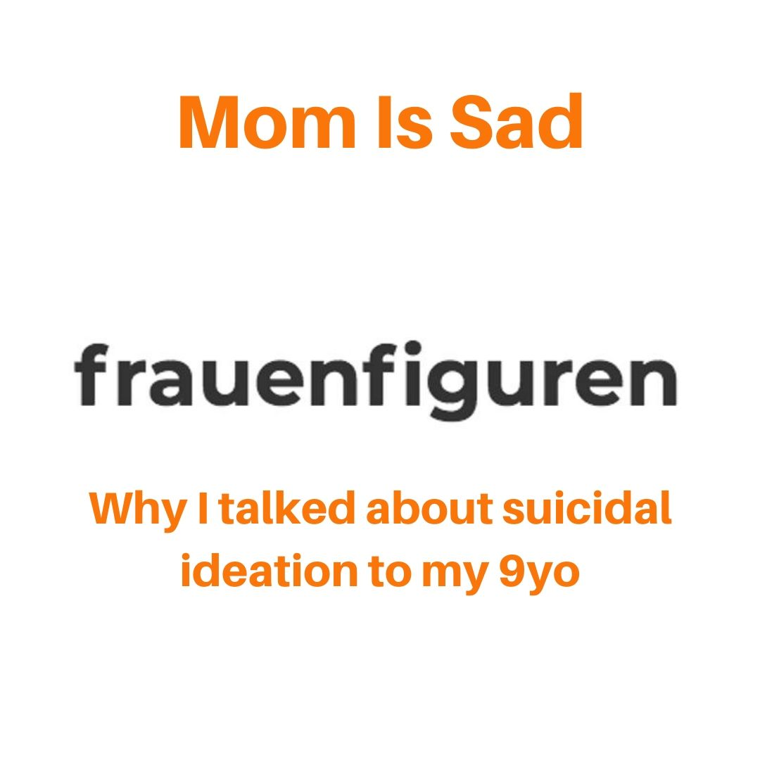 frauenfiguren mom is sad why i talked about suicidal ideation to my 9yo